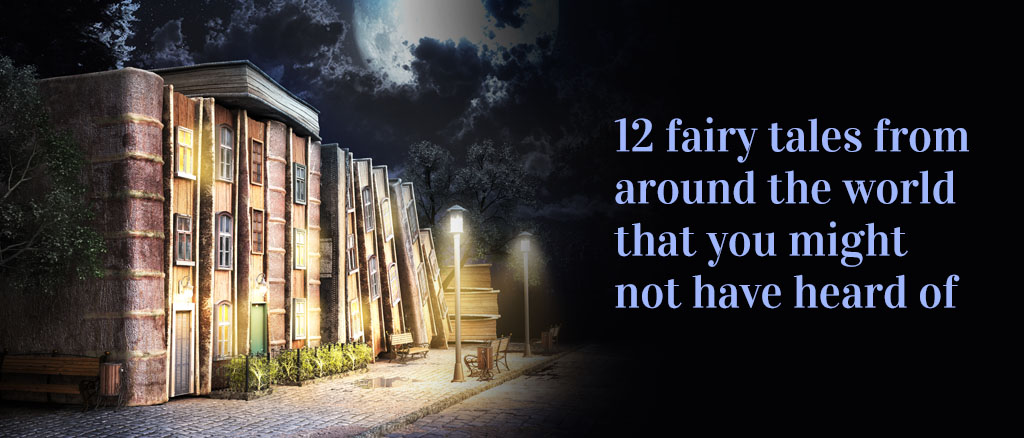 12 fairy tales from around the world that you might not have heard of